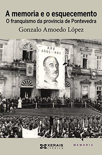 A memoria e o esquecemento: O franquismo da provincia de Pontevedra (Edición Literaria - Crónica - Memoria)