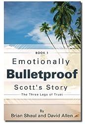 Emotionally Bulletproof Scott's Story - Book 1: The Three Legs of Trust (English Edition)