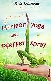 Hormonyoga und Pfefferspray von Rosi Wanner
