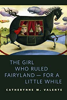 The Girl Who Ruled Fairyland--For a Little While: A Tor.Com Original di [Valente, Catherynne M.]