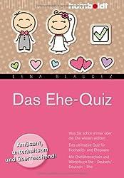 Das Ehe-Quiz: Was Sie schon immer über die Ehe wissen wollten. Das ultimative Quiz für Hochzeits- und Ehepaare. Mit Eheführerschein und Wörterbuch Ehe ... Ehe. Amüsant, unterhaltsam und überraschend!