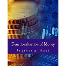Denationalisation of Money (Large Print Edition): The Argument Refined