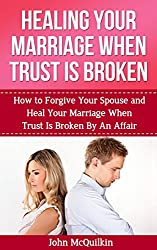Healing Your Marriage When Trust is Broken: How to Forgive Your Spouse and Heal Your Marriage When Trust Is Broken By An Affair (Marriage Help) (English Edition)