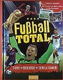 Fußball TOTAL. Tore - Rekorde - Sensationen. Mit Poster von