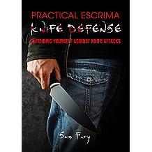 Practical Escrima Knife Defense: Defending Yourself against Knife Attacks (Vortex Control Self-Defense Book 2) (English Edition)