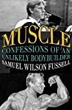 Muscle: Confessions of an Unlikely Bodybuilder