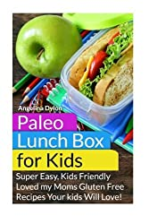Paleo Lunch Box for Kids: Super Easy, Mom-Approved Gluten Free Recipes Your Kids Will Love! by Angelina Dylon (2015-01-14)