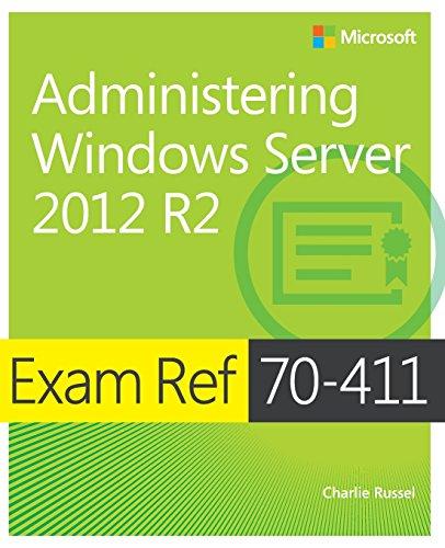 Exam Ref 70-411 Administering Windows Server 2012 R2 (MCSA) (Mcse Windows Server 2012 R2)