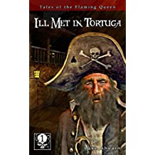 Ill Met in Tortuga: A historical and comedic pirate adventure series (The Tales of the Flaming Queen Book 1)