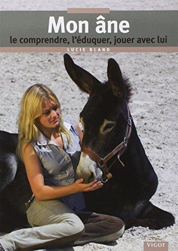 Descargar Libro Mon Ane, le comprendre, l'éduquer, jouer avec lui de Bland Lucie