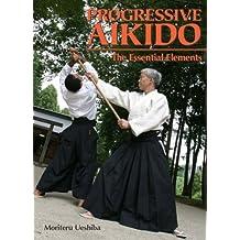 Progressive Aikido: The Essential Elements by Kisshomaru Ueshiba (2005-11-08)