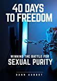 40 Days to Freedom: Winning the Battle for Sexual Purity