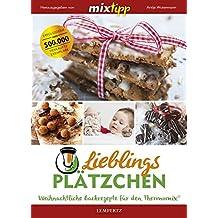 mixtipp Lieblingsplätzchen: Weihnachtliche Backrezepte für den Thermomix (Kochen mit dem Thermomix®)
