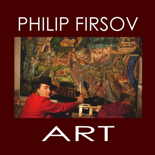 Philip Firsov Art: Pictures and Sculptures (Meladina Book Series)