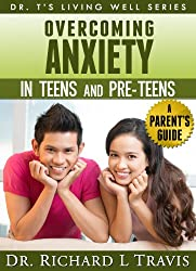 Overcoming Anxiety in Teens and Pre-Teens: A Parent's Guide (Dr. T's Living Well Series)