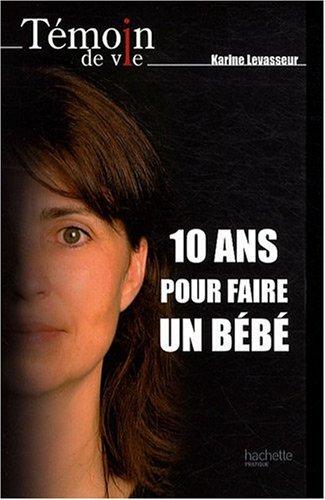 Descargar Libro 10 ans pour faire un bébé de Karine Levasseur
