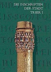 Die Inschriften der Stadt Trier bis 1500 (Die Deutschen Inschriften, Band 70)