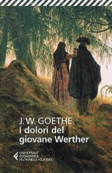 I dolori del giovane Werther (Universale economica. I classici) di [Goethe, Johann Wolfgang]