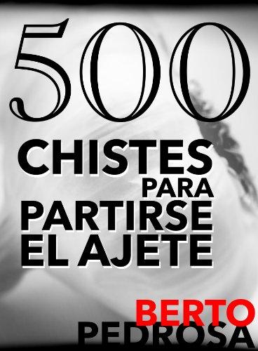 500 Chistes para partirse el ajete por Berto Pedrosa