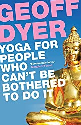 Yoga for People Who Can't Be Bothered to Do It by Geoff Dyer (2012-06-07)