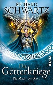 Die Macht der Alten: Die Götterkriege 6 von [Schwartz, Richard]