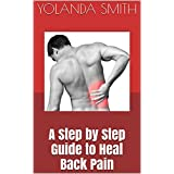 A Step by Step Guide to Heal Back Pain (English Edition)