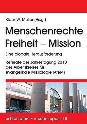 Menschenrechte – Freiheit – Mission: Referate der Jahrestagung 2010 des Arbeitskreises für evangelikale Missiologie (AfeM) (edition afem - mission reports)