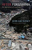After Fukushima: The Equivalence of Catastrophes by Jean-Luc Nancy (2014-10-15)