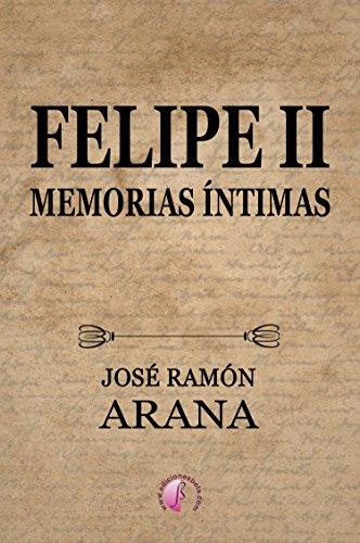 Felipe II: Memorias íntimas (Novela) eBook: José Ramón Arana ...