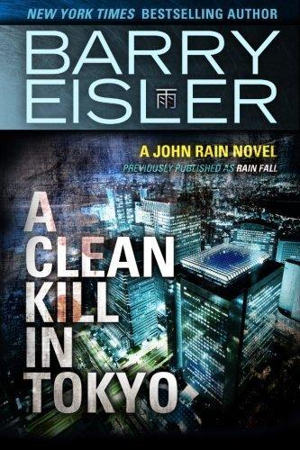 A Clean Kill in Tokyo (Previously Published as Rain Fall) (A John Rain Novel) by Barry Eisler (2014-10-14)