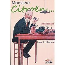 Monsieur Citroën... : Tome 1, L'homme
