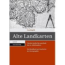 Alte Landkarten. Von der Antike bis zum Ende des 19. Jahrhunderts. Ein Handbuch zur Geschichte der Kartographie