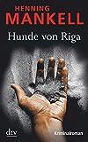 Hunde von Riga: Kurt Wallanders 2. Fall - Henning Mankell