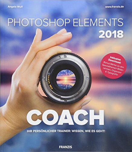 Photoshop Elements 2018 COACH | Ihr persöhnlicher Trainer: Wissen, wie es geht! | Bildbearbeitung und Bilderverwaltung Buch-Cover