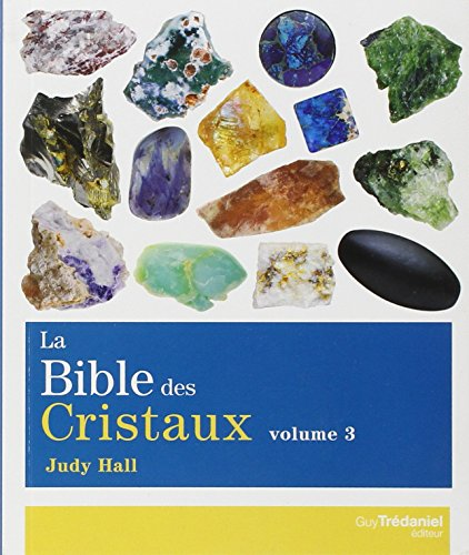La bible des cristaux : Volume 3 par Judy Hall