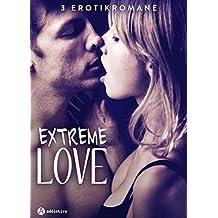 Extreme Love - 3 Erotikromane (German Edition)