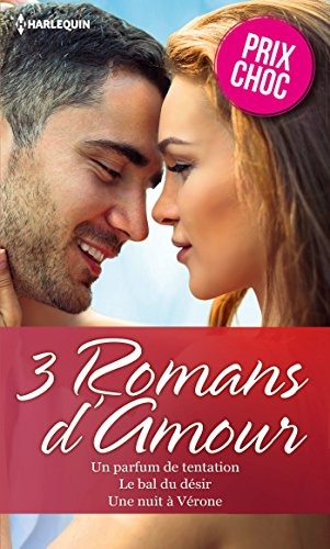 Un parfum de tentation - Le bal du désir - Une nuit à Vérone : (promotion) (Spécial été)