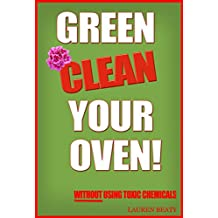Green Clean Your Oven: 4 Easy Ways to Clean Your Oven   Without Using Toxic Chemicals (English Edition)