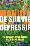 Manuel de survie d'un dépressif. 56 remèdes pour éviter l'accident grave