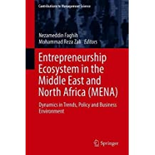 Entrepreneurship Ecosytem in the Middle East and North Africa Mena: Dynamics in Trends, Policy and Business Environment