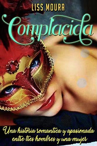 Complacida: Una historia romántica y apasionada entre tres hombres y una mujer (Novela Romántica en Español)