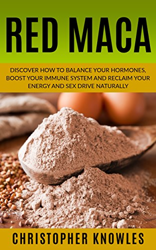 Red Maca: Discover how to balance your hormones, boost your immune system and reclaim your energy and sex drive naturally. (Natural Wellness Book 4) (English Edition) (Drive Medical Vier)