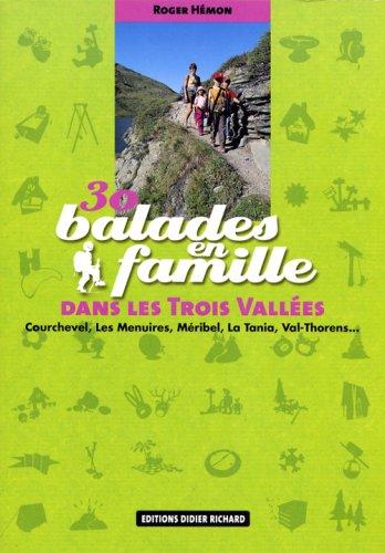 30 balades en famille dans les Trois Vallées : Courchevel, Les Ménuires, Méribel, La Tania, Val-Thorens.