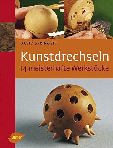 Kunstdrechseln - 14 meisterhafte Werkstücke (14 Drechsler)