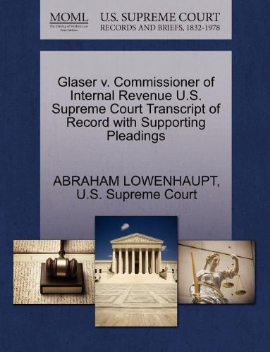 Glaser v. Commissioner of Internal Revenue U.S. Supreme Court Transcript of Record with Supporting Pleadings