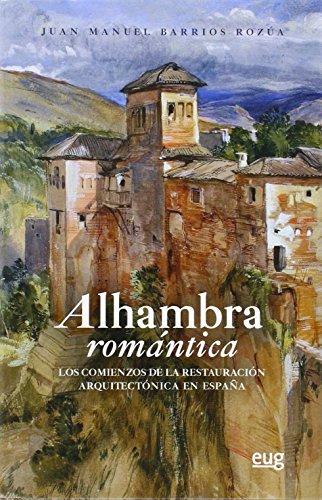 Alhambra romántica: los comienzos de la restauración arquitectónica en España por Juan Manuel Barrios Rozúa