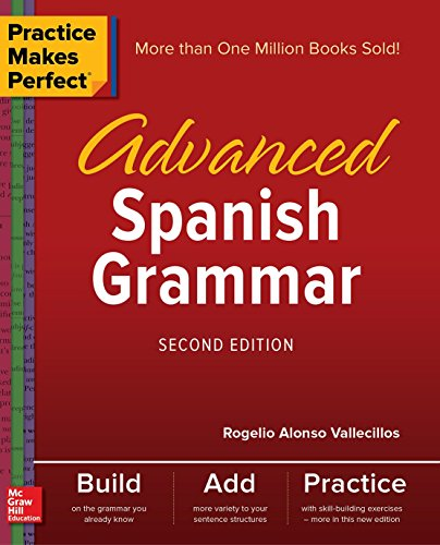 Practice Makes Perfect: Advanced Spanish Grammar, Second Edition por Rogelio Alonso Vallecillos Essential Spanish Verb Skills