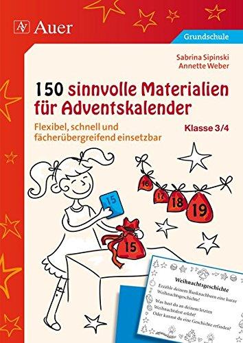 150 sinnvolle Materialien für Adventskalender 3-4: Flexibel, schnell und fächerübergreifend einsetzbar (3. und 4. Klasse)