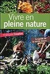 Vivre en pleine nature : Le guide de...