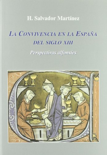 La Convivencia en la España del siglo XIII: Perspectivas alfonsíes por H. Salvador Martínez Santamarta